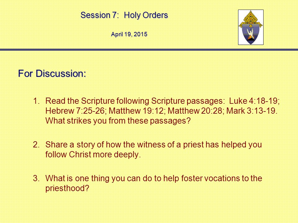 Session 7: Holy Orders April 19, 2015April 19, 2015April 19, 2015 For Discussion: 1.Read the Scripture following Scripture passages: Luke 4:18-19; Heb