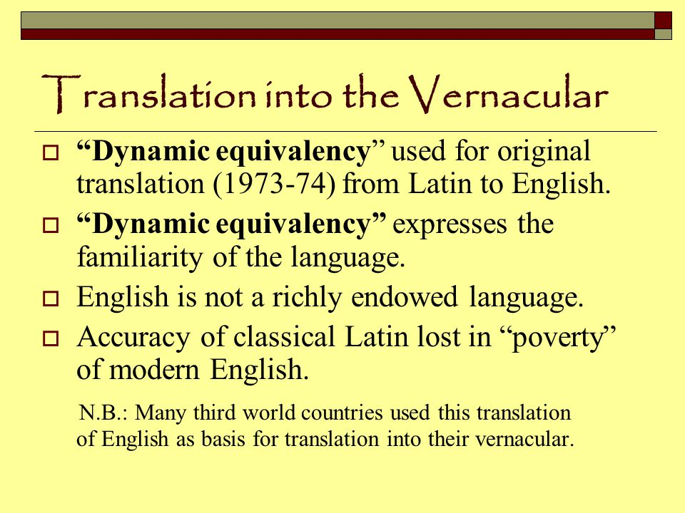 Translation into the Vernacular  Dynamic equivalency used for original translation (1973-74) from Latin to English.