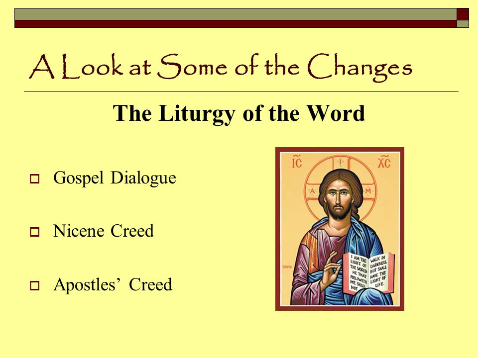 A Look at Some of the Changes The Liturgy of the Word  Gospel Dialogue  Nicene Creed  Apostles' Creed