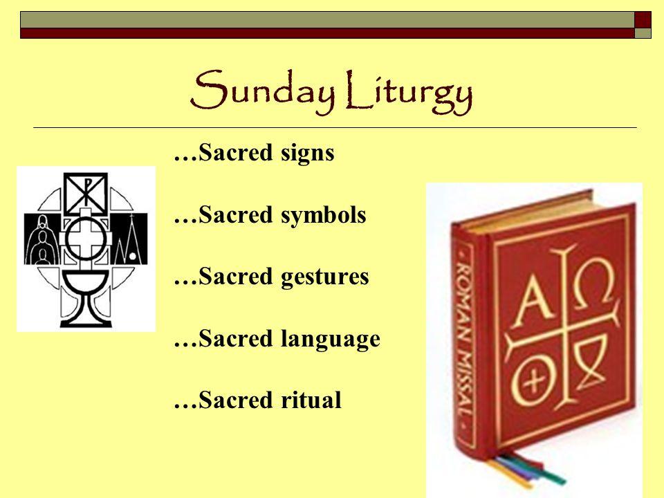 Sunday Liturgy …Sacred signs …Sacred symbols …Sacred gestures …Sacred language …Sacred ritual