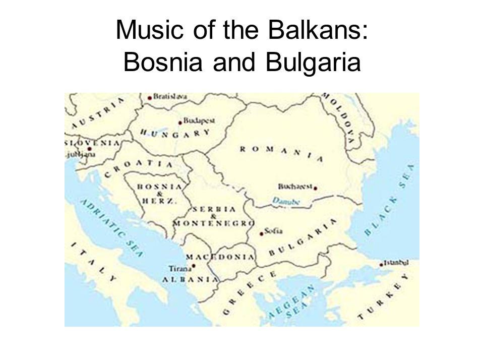Music of the Balkans: Bosnia and Bulgaria