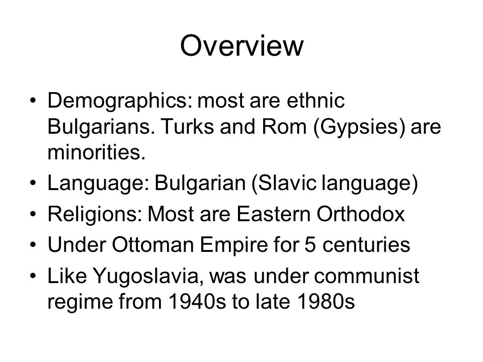 Overview Demographics: most are ethnic Bulgarians.