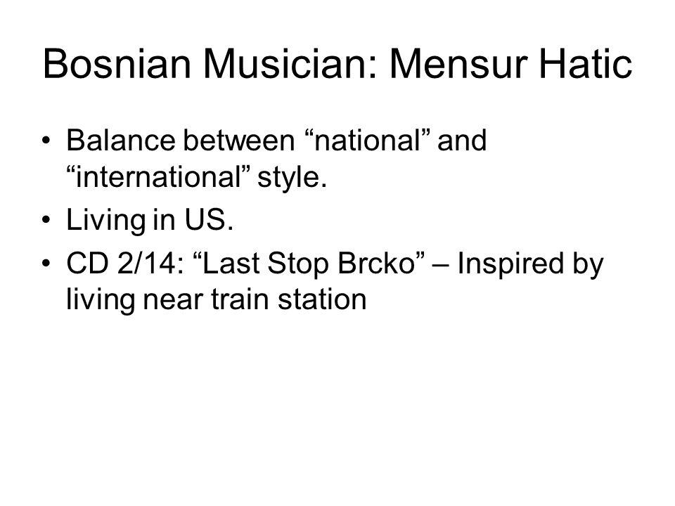 Bosnian Musician: Mensur Hatic Balance between national and international style.