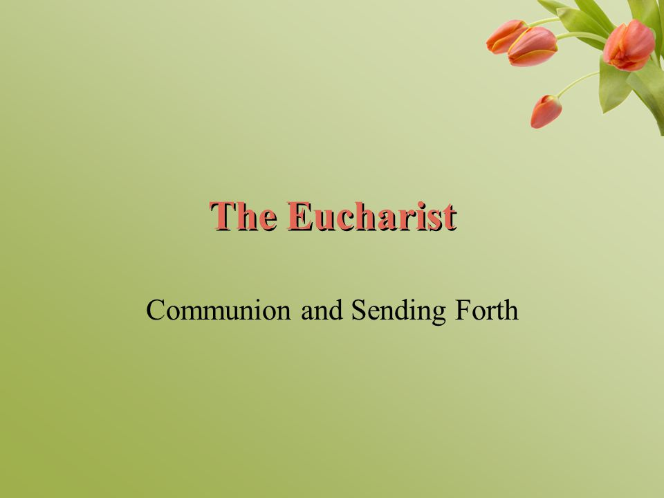 The Eucharist Communion and Sending Forth