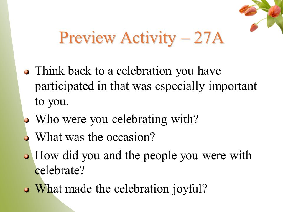 Preview Activity – 27A Think back to a celebration you have participated in that was especially important to you. Who were you celebrating with? What