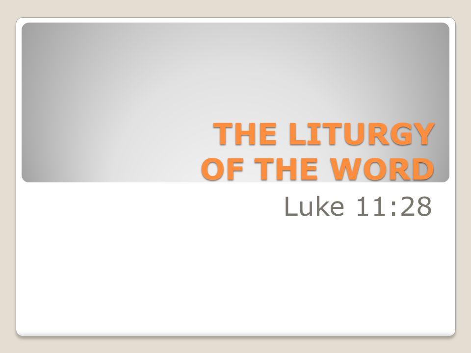 THE LITURGY OF THE WORD Luke 11:28