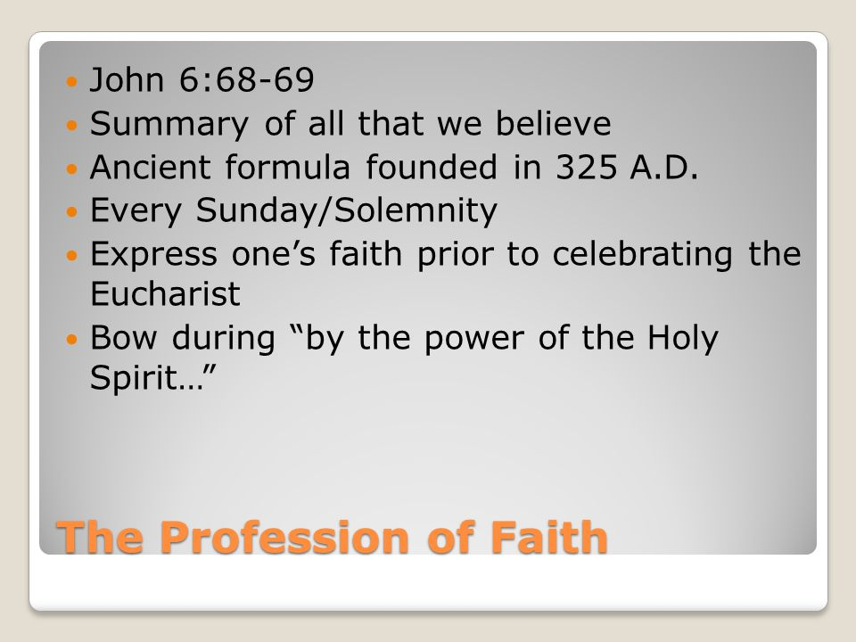 The Profession of Faith John 6:68-69 Summary of all that we believe Ancient formula founded in 325 A.D.