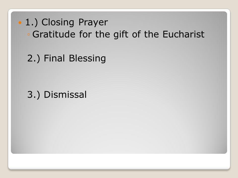 1.) Closing Prayer ◦Gratitude for the gift of the Eucharist 2.) Final Blessing 3.) Dismissal