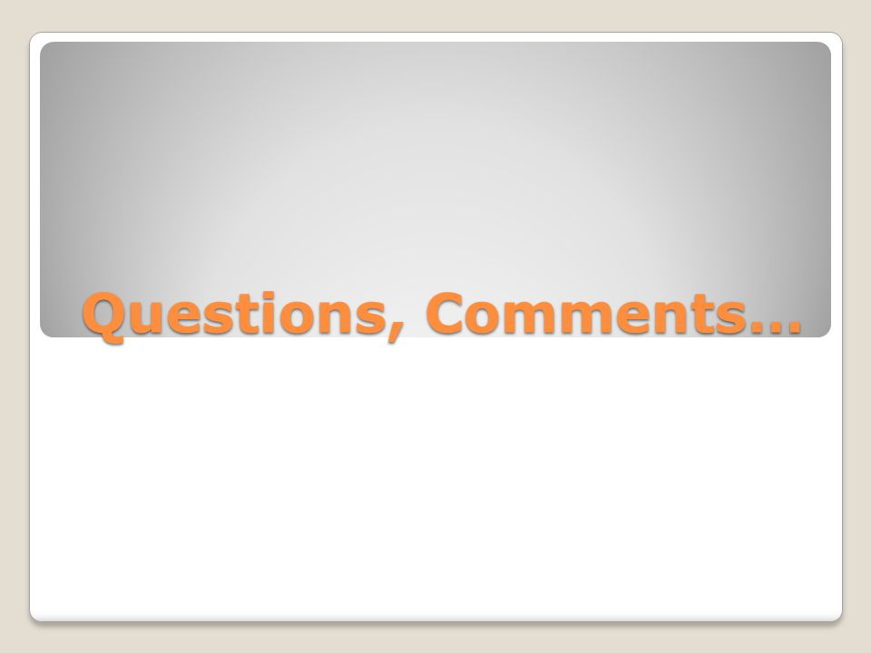 Questions, Comments…