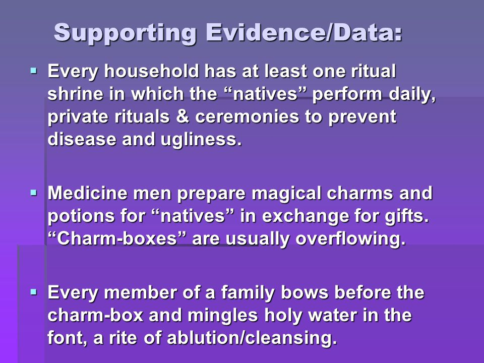 Supporting Evidence/Data:  Every household has at least one ritual shrine in which the natives perform daily, private rituals & ceremonies to prevent disease and ugliness.