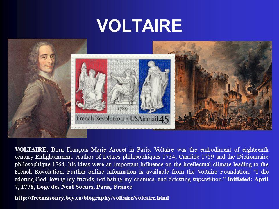 VOLTAIRE VOLTAIRE: Born François Marie Arouet in Paris, Voltaire was the embodiment of eighteenth century Enlightenment.