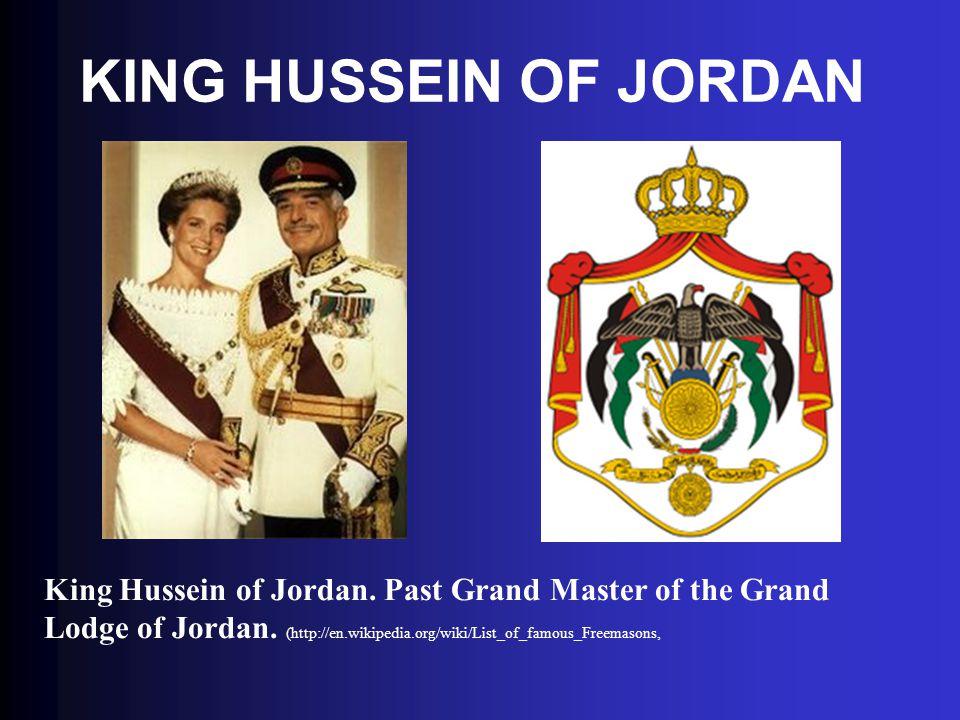 KING HUSSEIN OF JORDAN King Hussein of Jordan. Past Grand Master of the Grand Lodge of Jordan. (http://en.wikipedia.org/wiki/List_of_famous_Freemasons