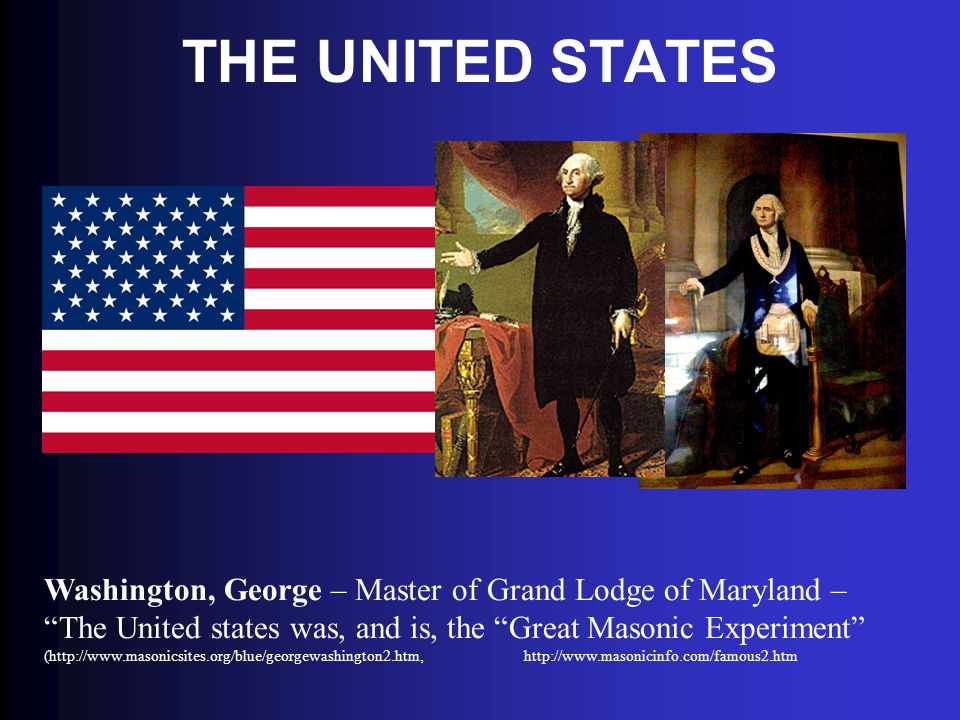 """THE UNITED STATES Washington, George – Master of Grand Lodge of Maryland – """"The United states was, and is, the """"Great Masonic Experiment"""" (http://www."""