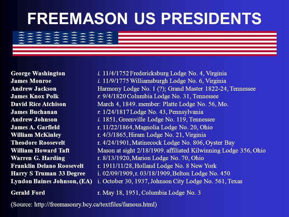 FREEMASON US PRESIDENTS George Washington i. 11/4/1752 Fredericksburg Lodge No. 4, Virginia James Monroei. 11/9/1775 Williamsburgh Lodge No. 6, Virgin