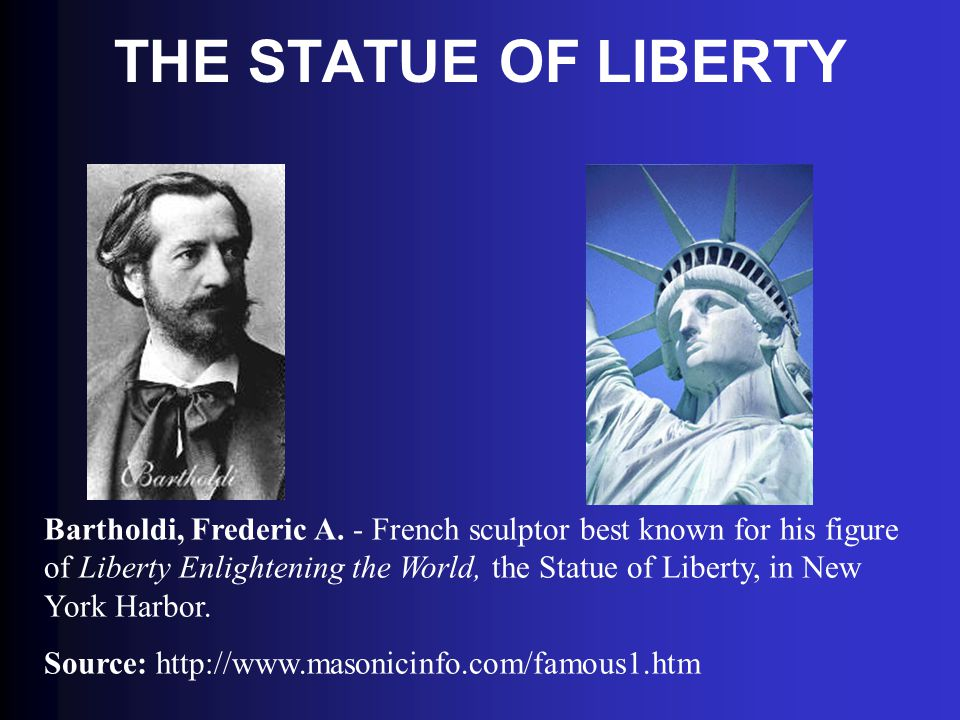THE STATUE OF LIBERTY Bartholdi, Frederic A. - French sculptor best known for his figure of Liberty Enlightening the World, the Statue of Liberty, in