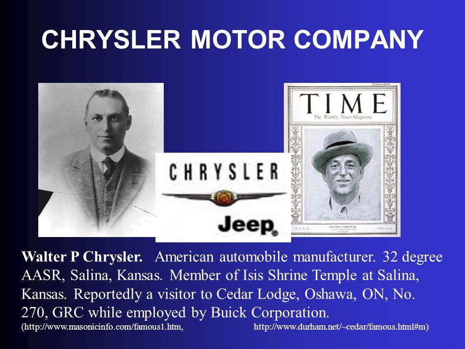 CHRYSLER MOTOR COMPANY Walter P Chrysler. American automobile manufacturer. 32 degree AASR, Salina, Kansas. Member of Isis Shrine Temple at Salina, Ka