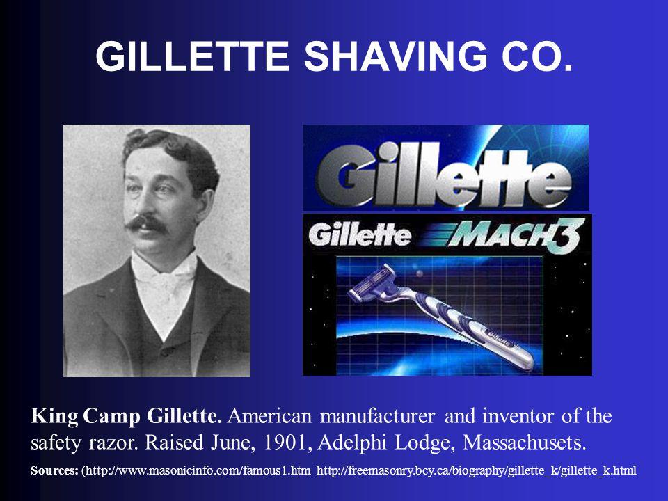 GILLETTE SHAVING CO. King Camp Gillette. American manufacturer and inventor of the safety razor. Raised June, 1901, Adelphi Lodge, Massachusets. Sourc