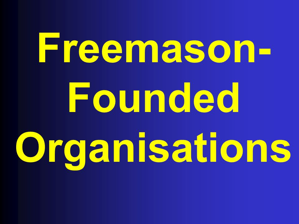 Freemason- Founded Organisations