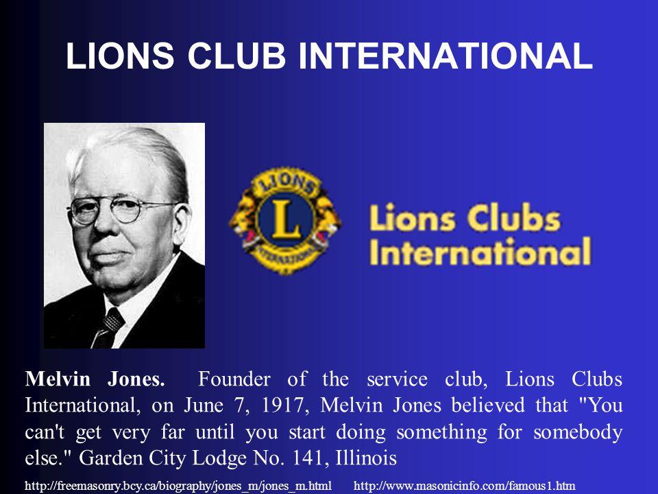 LIONS CLUB INTERNATIONAL Melvin Jones. Founder of the service club, Lions Clubs International, on June 7, 1917, Melvin Jones believed that