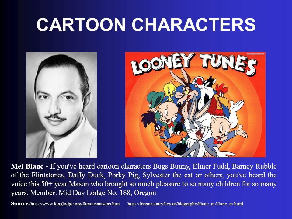 CARTOON CHARACTERS Mel Blanc - If you've heard cartoon characters Bugs Bunny, Elmer Fudd, Barney Rubble of the Flintstones, Daffy Duck, Porky Pig, Syl