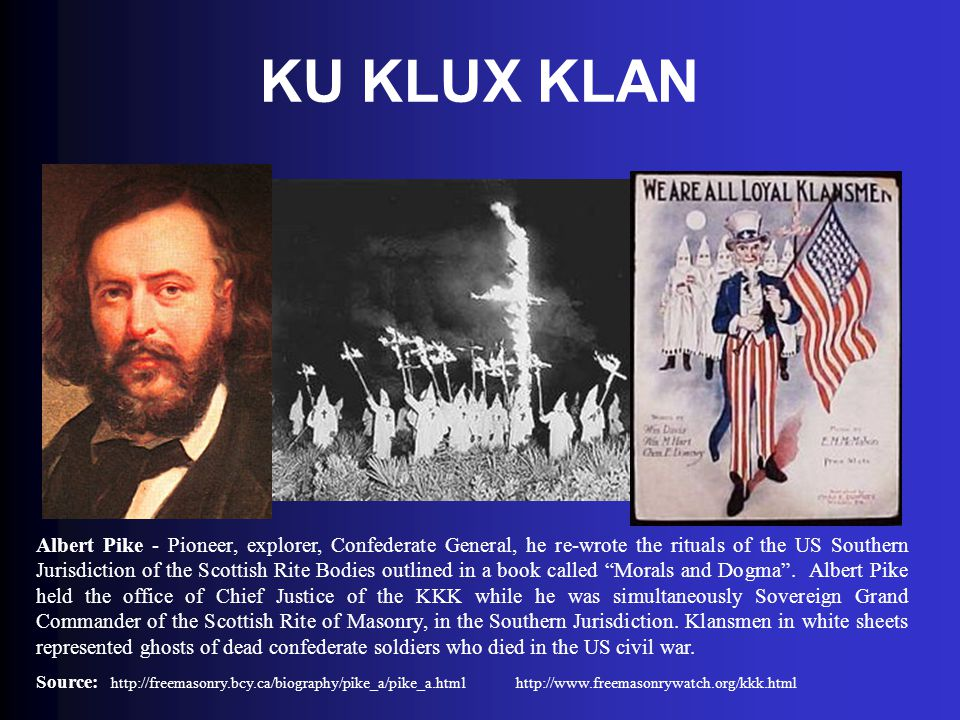 KU KLUX KLAN Albert Pike - Pioneer, explorer, Confederate General, he re-wrote the rituals of the US Southern Jurisdiction of the Scottish Rite Bodies