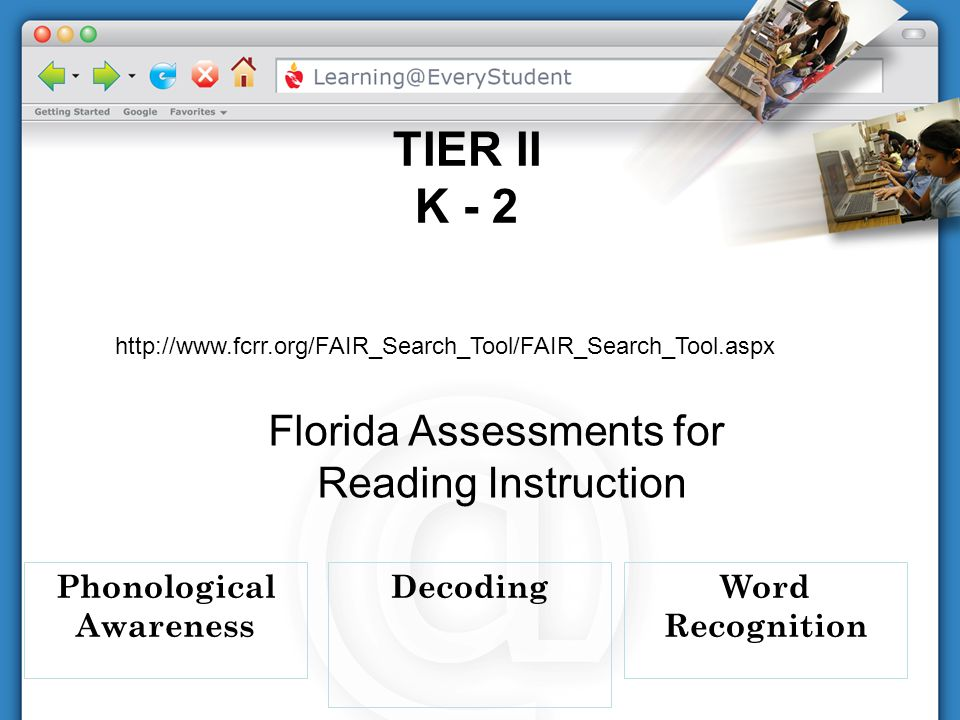Phonological Awareness TIER II K - 2 Word Recognition Decoding http://www.fcrr.org/FAIR_Search_Tool/FAIR_Search_Tool.aspx Florida Assessments for Read