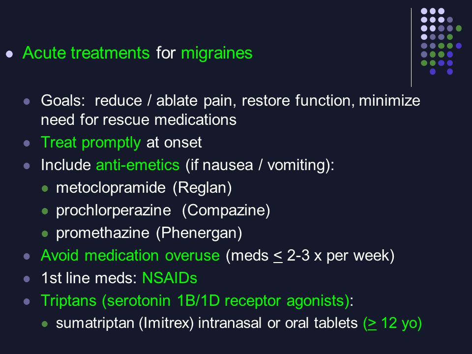 Acute treatments for migraines Goals: reduce / ablate pain, restore function, minimize need for rescue medications Treat promptly at onset Include ant