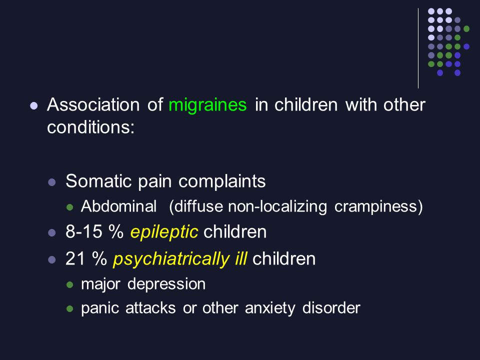 Association of migraines in children with other conditions: Somatic pain complaints Abdominal (diffuse non-localizing crampiness) 8-15 % epileptic chi