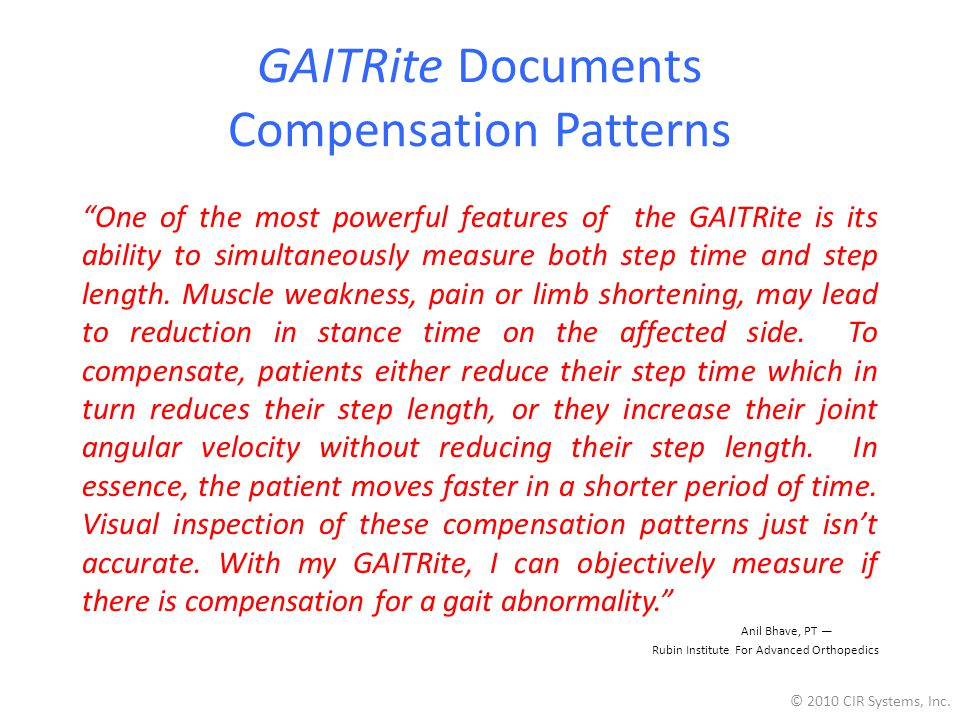 GAITRite Documents Compensation Patterns One of the most powerful features of the GAITRite is its ability to simultaneously measure both step time and step length.