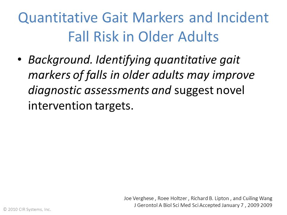 Quantitative Gait Markers and Incident Fall Risk in Older Adults Background.