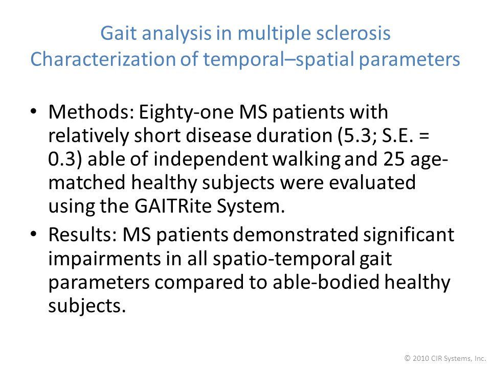 Gait analysis in multiple sclerosis Characterization of temporal–spatial parameters Methods: Eighty-one MS patients with relatively short disease duration (5.3; S.E.