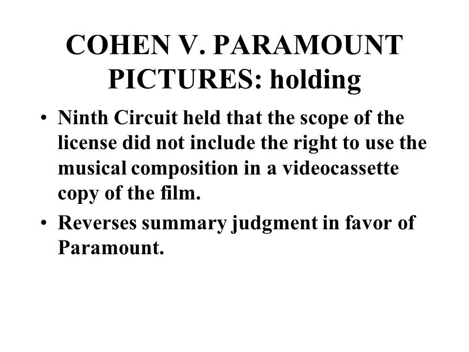 COHEN V. PARAMOUNT PICTURES: holding Ninth Circuit held that the scope of the license did not include the right to use the musical composition in a vi