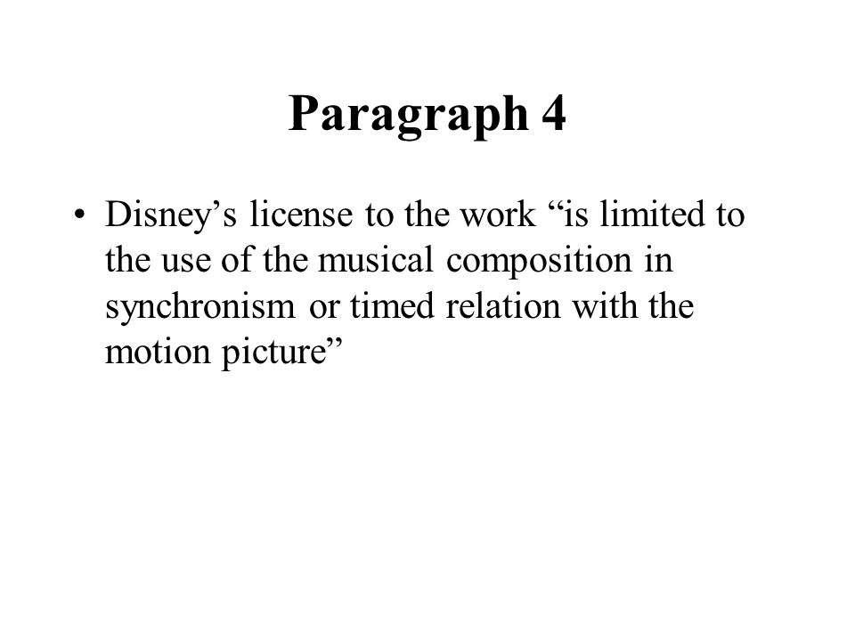 Paragraph 4 Disney's license to the work is limited to the use of the musical composition in synchronism or timed relation with the motion picture