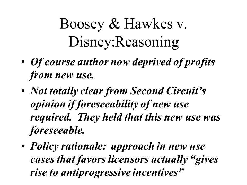 Boosey & Hawkes v. Disney:Reasoning Of course author now deprived of profits from new use.