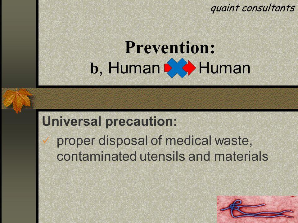 Prevention: b, Human Human Universal precaution: proper disposal of medical waste, contaminated utensils and materials quaint consultants