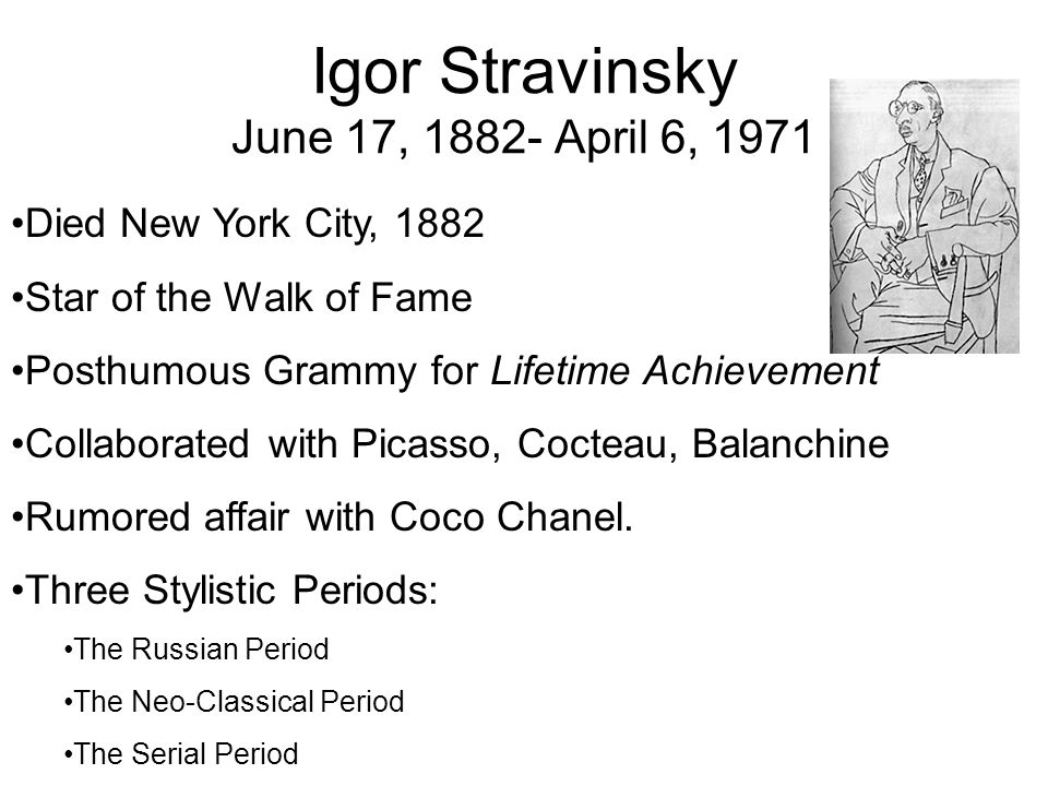 Igor Stravinsky June 17, 1882- April 6, 1971 Died New York City, 1882 Star of the Walk of Fame Posthumous Grammy for Lifetime Achievement Collaborated