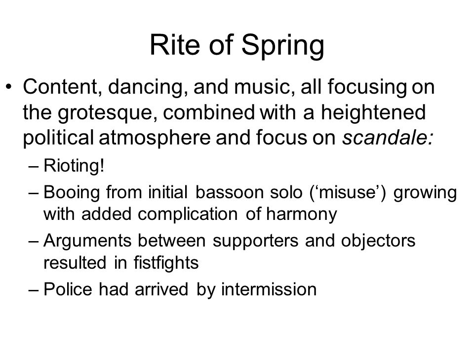 Rite of Spring Content, dancing, and music, all focusing on the grotesque, combined with a heightened political atmosphere and focus on scandale: –Rio