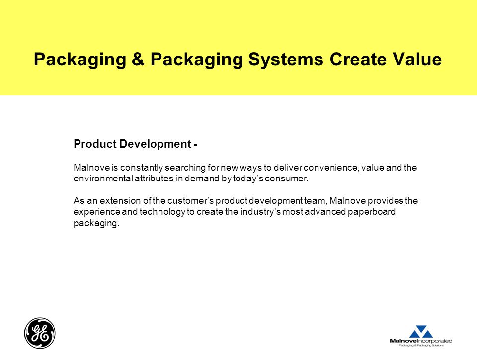 Packaging & Packaging Systems Create Value Product Development - Malnove is constantly searching for new ways to deliver convenience, value and the environmental attributes in demand by today's consumer.