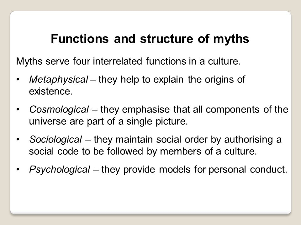 Myths serve four interrelated functions in a culture.