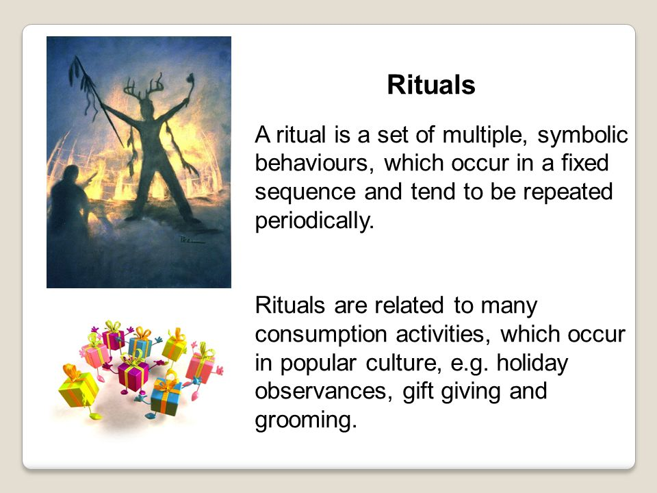 A ritual is a set of multiple, symbolic behaviours, which occur in a fixed sequence and tend to be repeated periodically.
