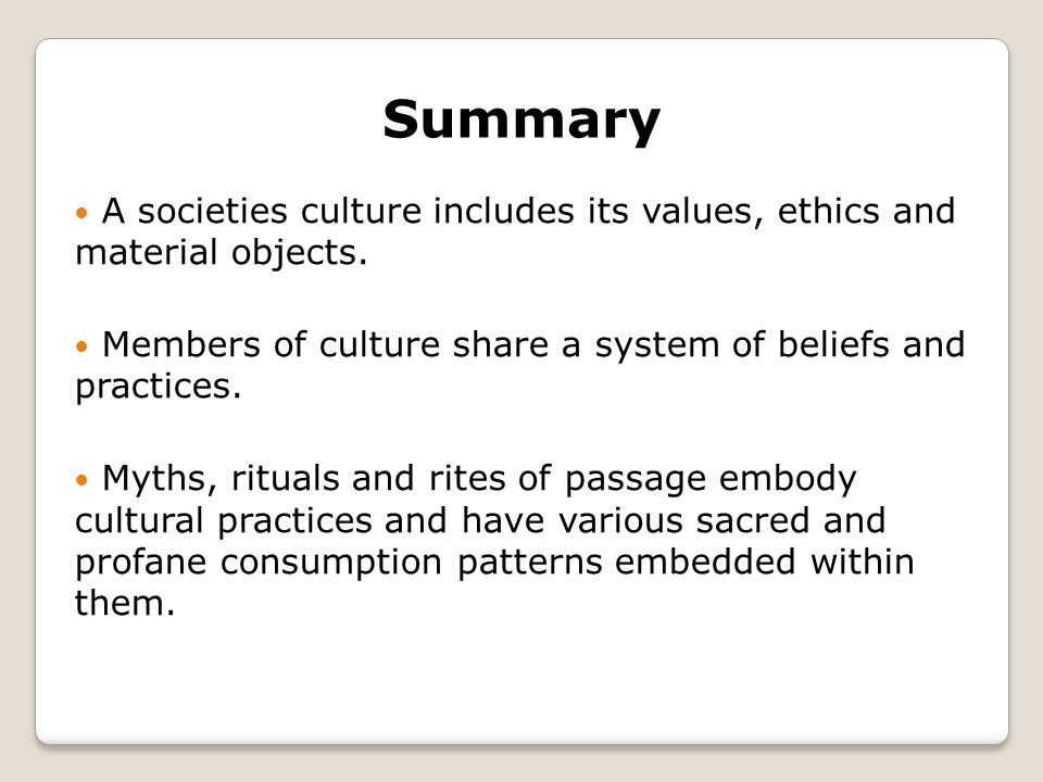 Summary A societies culture includes its values, ethics and material objects.