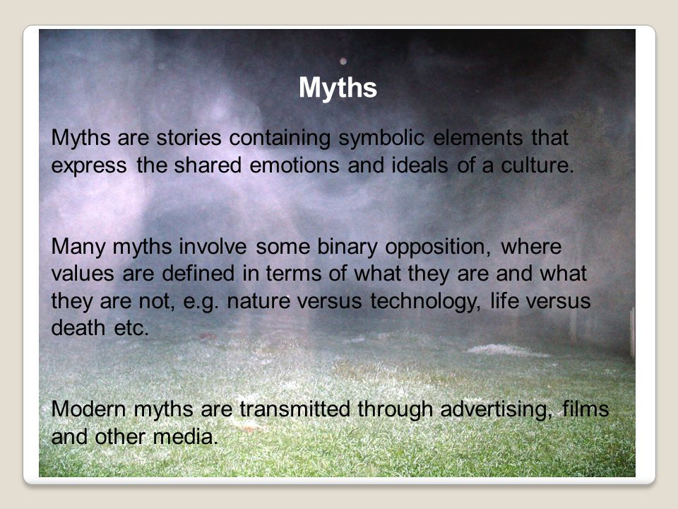 Myths are stories containing symbolic elements that express the shared emotions and ideals of a culture.