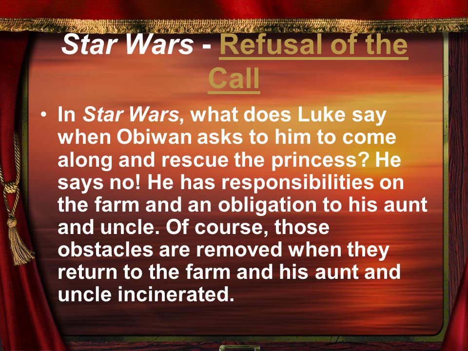 Star Wars - Refusal of the CallRefusal of the Call In Star Wars, what does Luke say when Obiwan asks to him to come along and rescue the princess? He