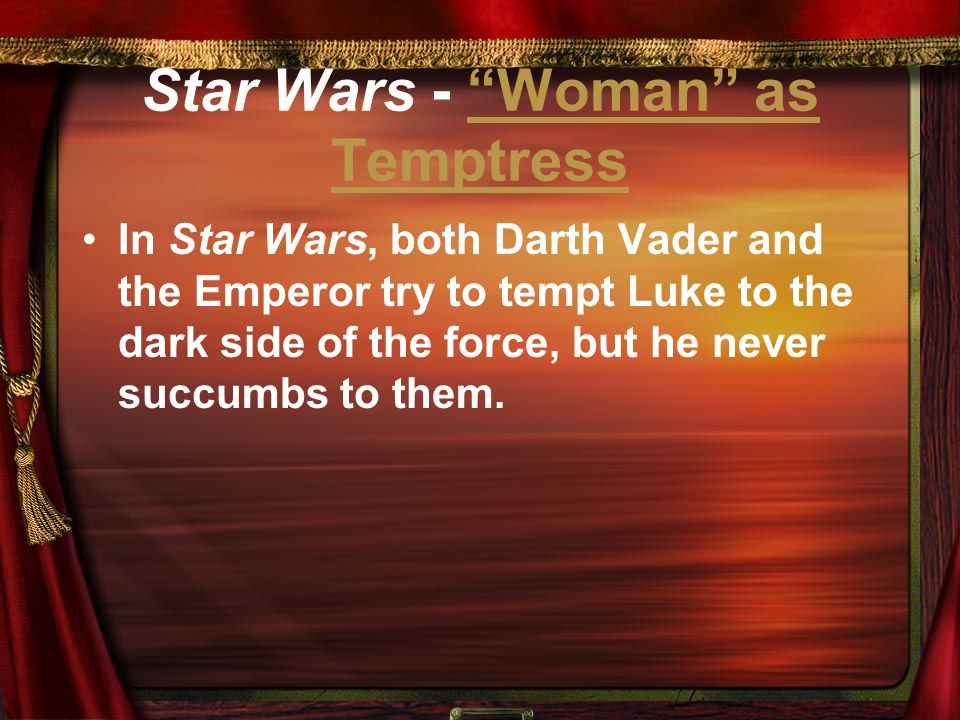 "Star Wars - ""Woman"" as Temptress""Woman"" as Temptress In Star Wars, both Darth Vader and the Emperor try to tempt Luke to the dark side of the force, b"