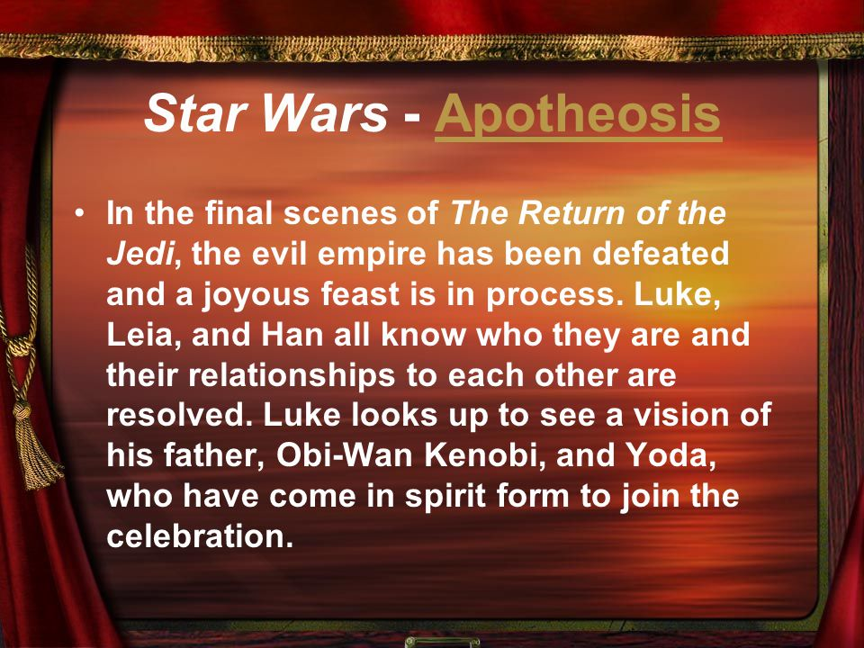 Star Wars - ApotheosisApotheosis In the final scenes of The Return of the Jedi, the evil empire has been defeated and a joyous feast is in process. Lu