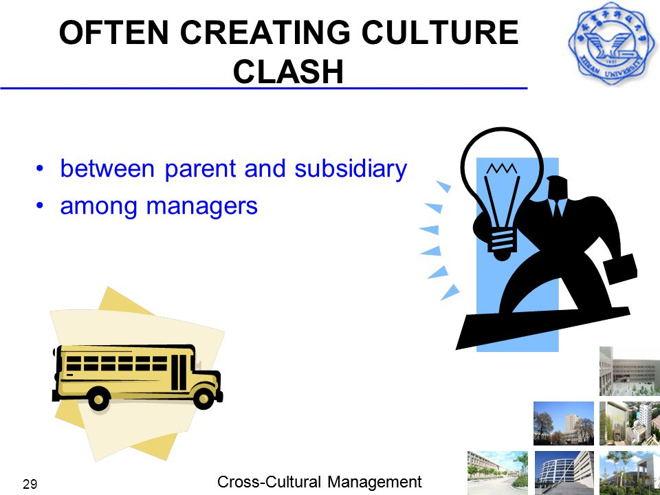Cross-Cultural Management 29 OFTEN CREATING CULTURE CLASH between parent and subsidiary among managers