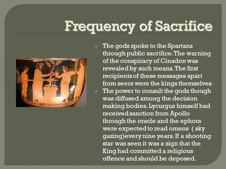 Frequency of Sacrifice  The gods spoke to the Spartans through public sacrifice.