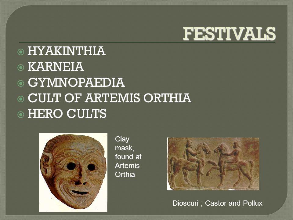 FESTIVALS  HYAKINTHIA  KARNEIA  GYMNOPAEDIA  CULT OF ARTEMIS ORTHIA  HERO CULTS Dioscuri ; Castor and Pollux Clay mask, found at Artemis Orthia