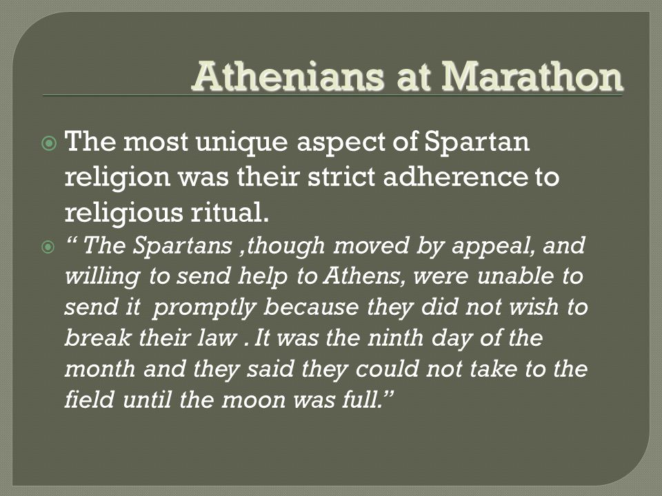 Athenians at Marathon  The most unique aspect of Spartan religion was their strict adherence to religious ritual.