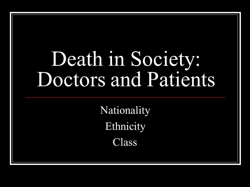 Death in Society: Doctors and Patients Nationality Ethnicity Class
